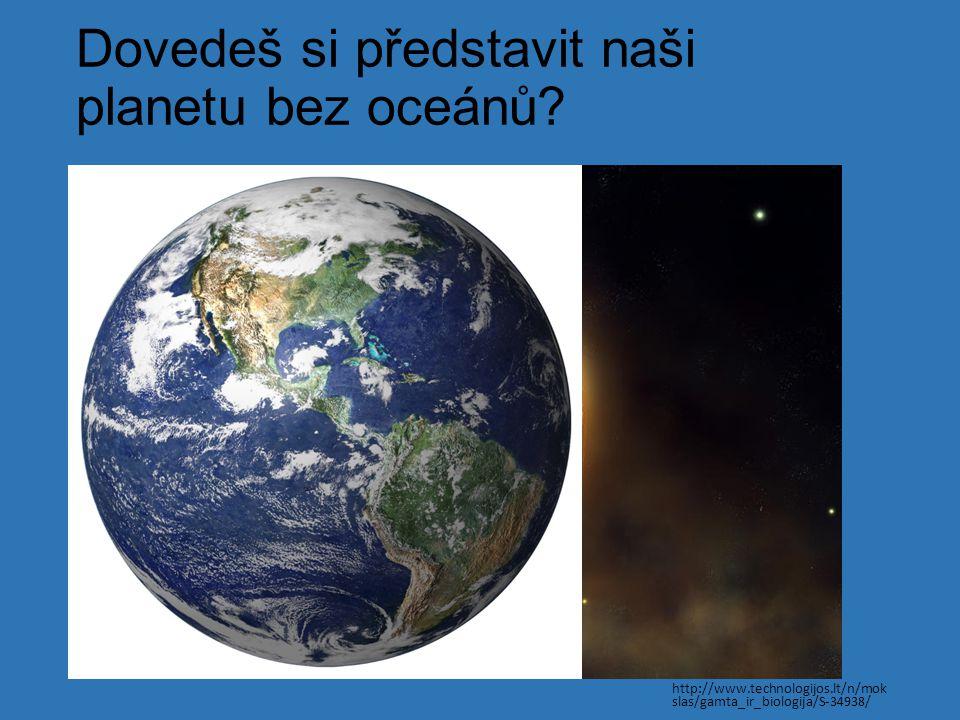 Dovedeš si představit naši planetu bez oceánů? http://www.technologijos.lt/n/mok slas/gamta_ir_biologija/S-34938/