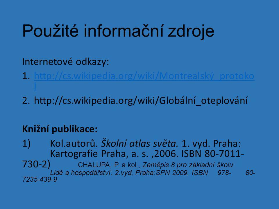 Použité informační zdroje Internetové odkazy: 1.http://cs.wikipedia.org/wiki/Montrealský_protoko lhttp://cs.wikipedia.org/wiki/Montrealský_protoko l 2