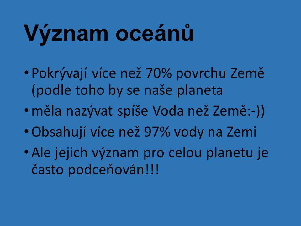 Význam oceánů • Pokrývají více než 70% povrchu Země (podle toho by se naše planeta • měla nazývat spíše Voda než Země:-)) • Obsahují více než 97% vody