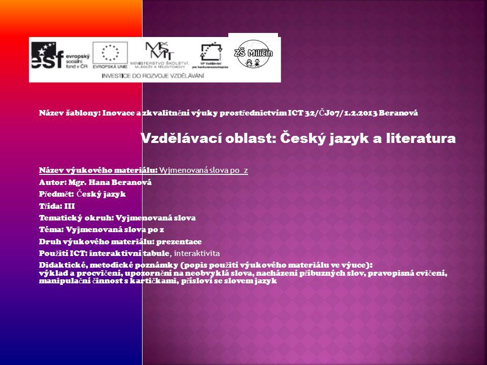 Název šablony: Inovace a zkvalitn ě ní výuky prost ř ednictvím ICT 32/ Č J07/1.2.2013 Beranová Vzdělávací oblast: Český jazyk a literatura Název výuko