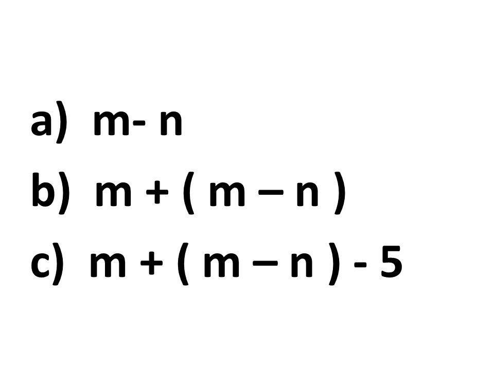 a) m- n b) m + ( m – n ) c) m + ( m – n ) - 5
