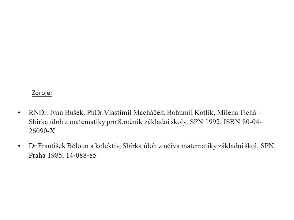 Zdroje: • RNDr. Ivan Bušek, PhDr.Vlastimil Macháček, Bohumil Kotlík, Milena Tichá – Sbírka úloh z matematiky pro 8.ročník základní školy, SPN 1992, IS