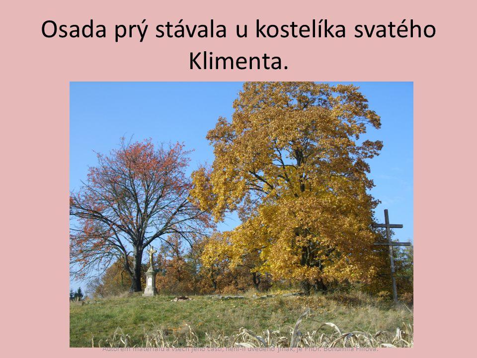 Osada prý stávala u kostelíka svatého Klimenta. Autorem materiálu a všech jeho částí, není-li uvedeno jinak, je PhDr. Bohumila Fillová.