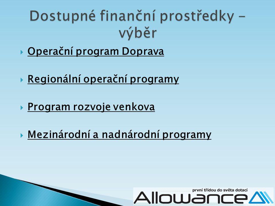  Operační program Doprava  Regionální operační programy  Program rozvoje venkova  Mezinárodní a nadnárodní programy