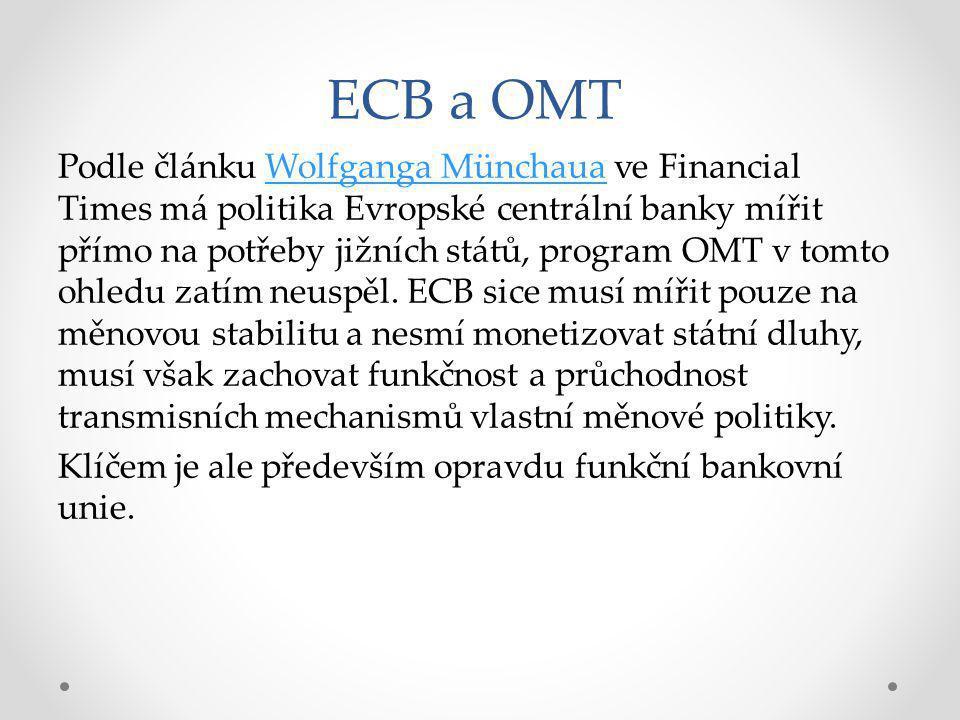 ECB a OMT Podle článku Wolfganga Münchaua ve Financial Times má politika Evropské centrální banky mířit přímo na potřeby jižních států, program OMT v tomto ohledu zatím neuspěl.