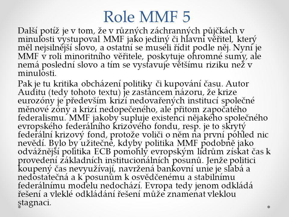 Role MMF 5 Další potíž je v tom, že v různých záchranných půjčkách v minulosti vystupoval MMF jako jediný či hlavní věřitel, který měl nejsilnější slovo, a ostatní se museli řídit podle něj.