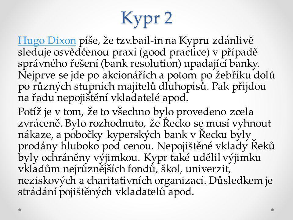 Kypr 2 Hugo DixonHugo Dixon píše, že tzv.bail-in na Kypru zdánlivě sleduje osvědčenou praxi (good practice) v případě správného řešení (bank resolution) upadající banky.