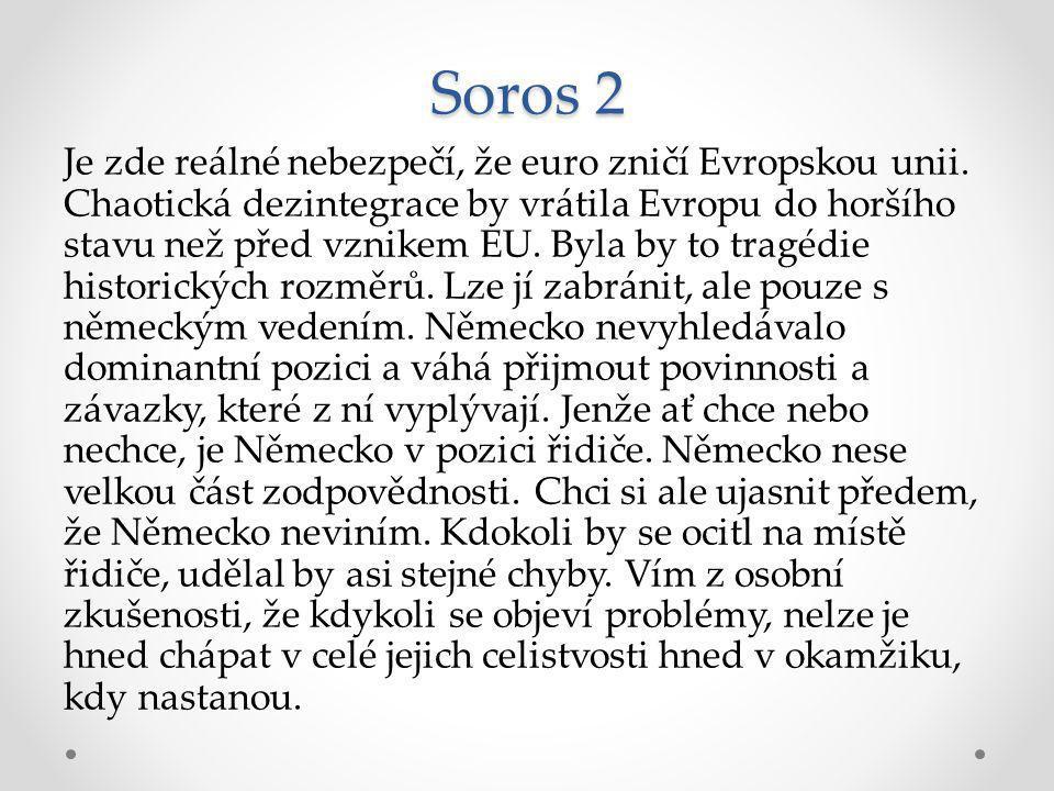 Soros 2 Je zde reálné nebezpečí, že euro zničí Evropskou unii.