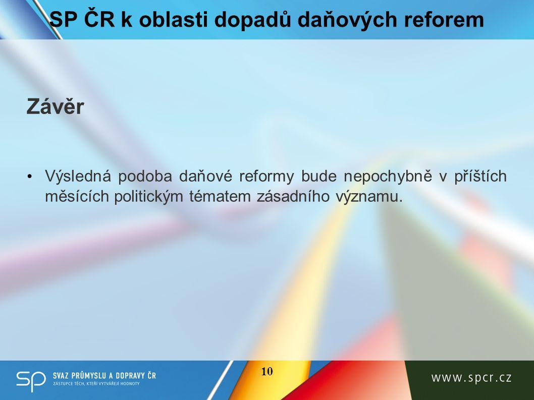 SP ČR k oblasti dopadů daňových reforem Závěr • Výsledná podoba daňové reformy bude nepochybně v příštích měsících politickým tématem zásadního významu.