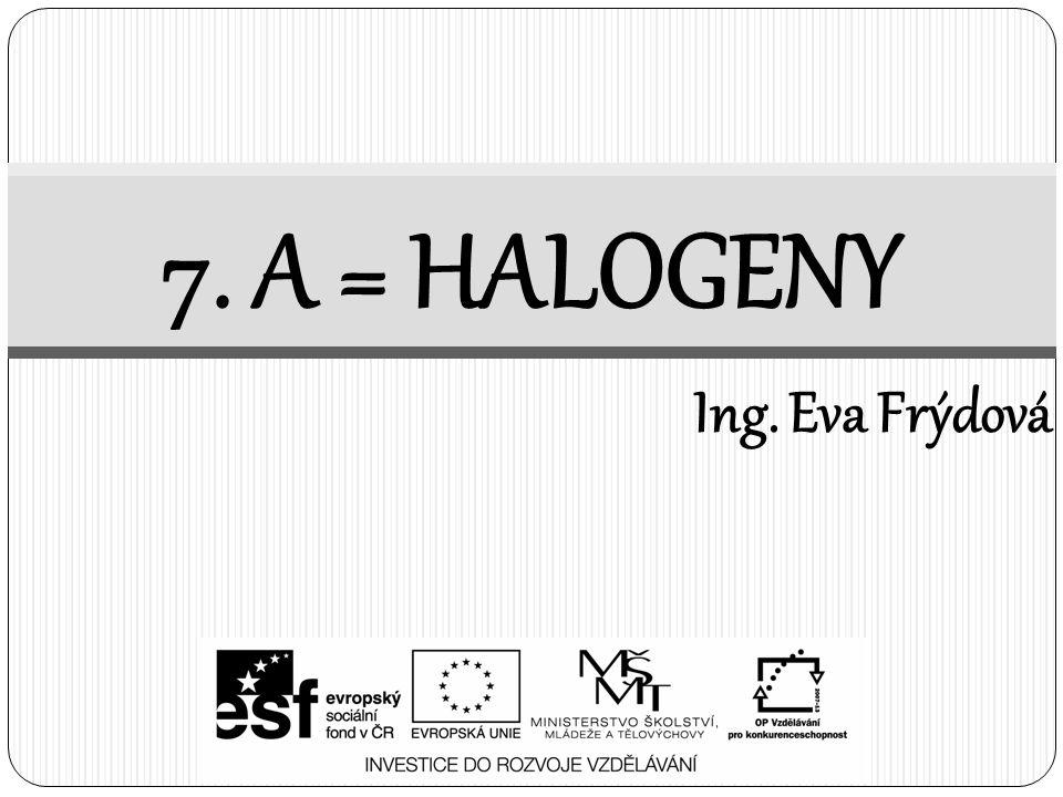 7. A = HALOGENY Ing. Eva Frýdová