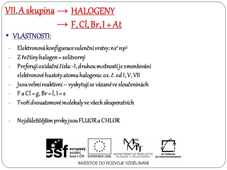 VII. A skupina → HALOGENY → F, Cl, Br, I + At • VLASTNOSTI: -Elektronová konfigurace valenční vrstvy: ns 2 np 5 -Z řečtiny halogen = solitvorný -Prefe
