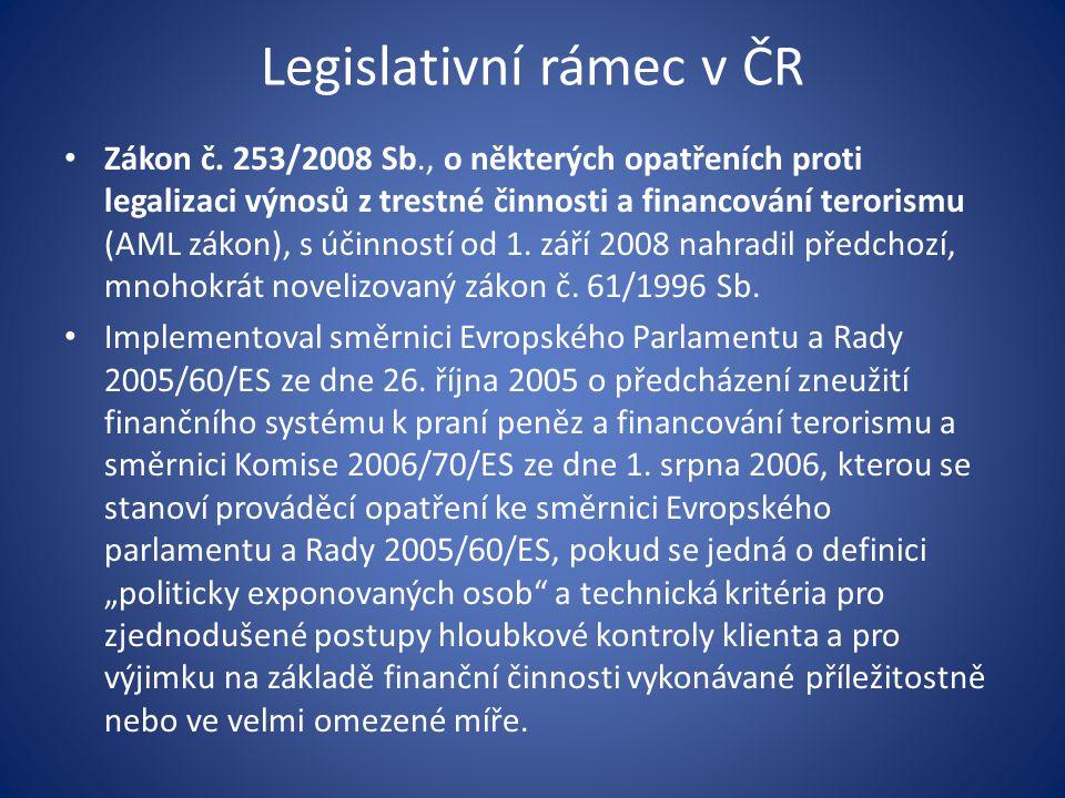 Legislativní rámec v ČR • Zákon č. 253/2008 Sb., o některých opatřeních proti legalizaci výnosů z trestné činnosti a financování terorismu (AML zákon)