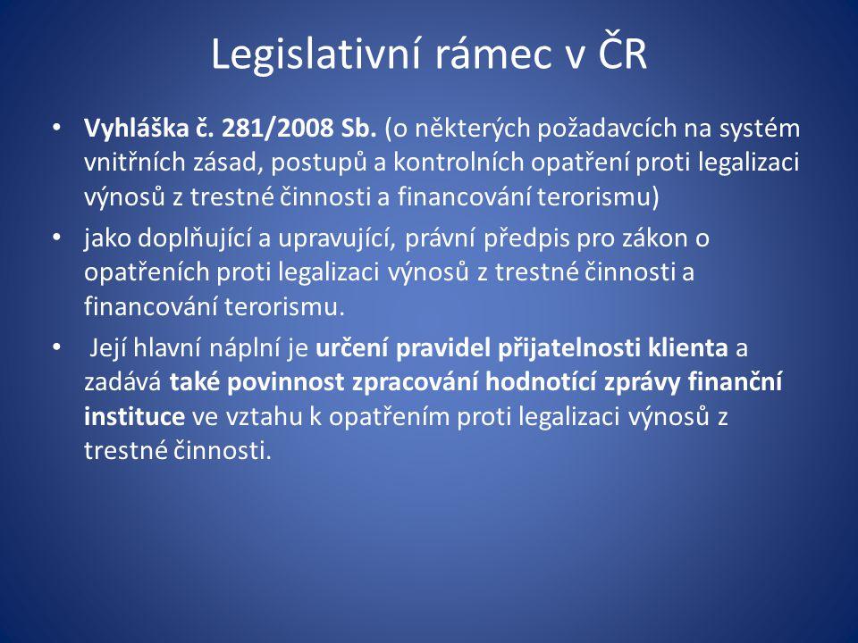 Legislativní rámec v ČR • Vyhláška č. 281/2008 Sb. (o některých požadavcích na systém vnitřních zásad, postupů a kontrolních opatření proti legalizaci