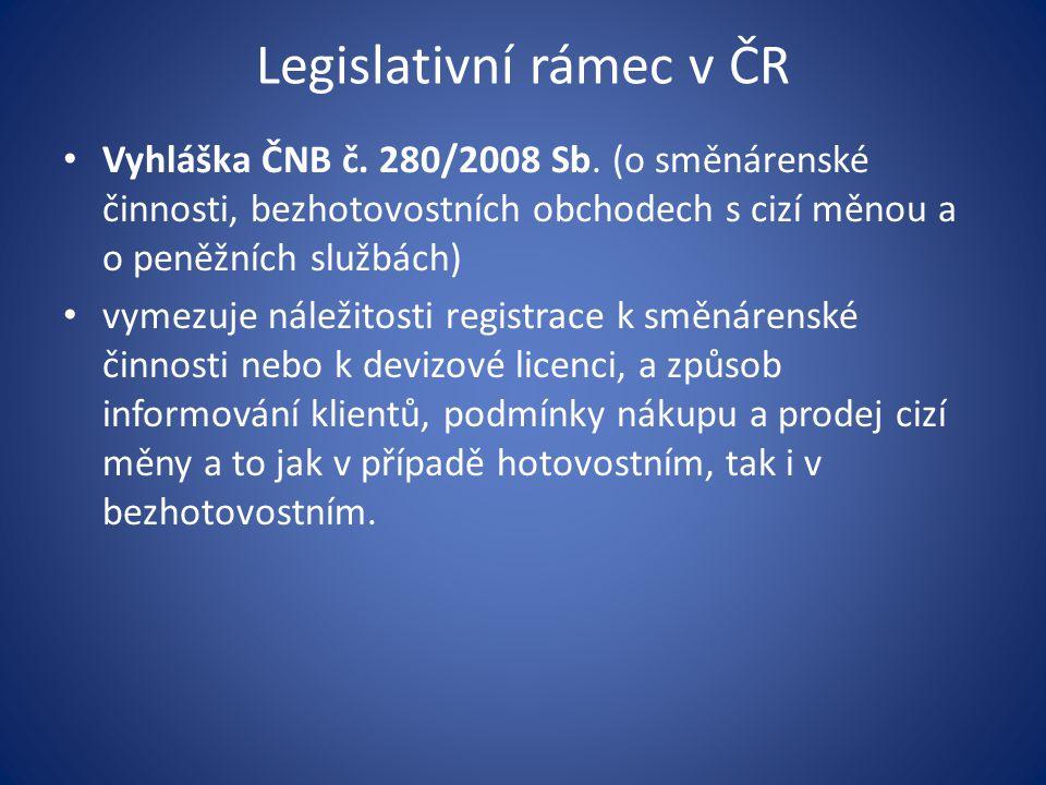 Legislativní rámec v ČR • Vyhláška ČNB č. 280/2008 Sb. (o směnárenské činnosti, bezhotovostních obchodech s cizí měnou a o peněžních službách) • vymez