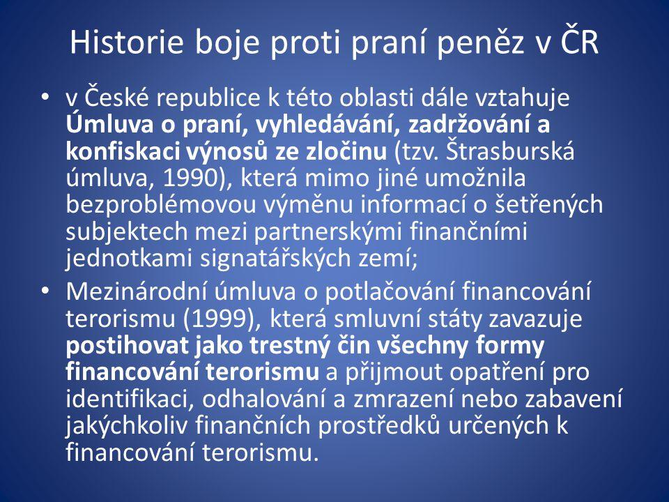 Historie boje proti praní peněz v ČR • v České republice k této oblasti dále vztahuje Úmluva o praní, vyhledávání, zadržování a konfiskaci výnosů ze z