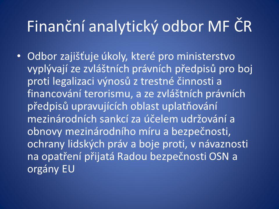 Finanční analytický odbor MF ČR • Odbor zajišťuje úkoly, které pro ministerstvo vyplývají ze zvláštních právních předpisů pro boj proti legalizaci výn
