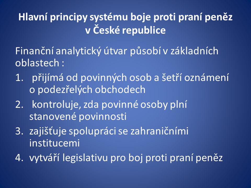 Hlavní principy systému boje proti praní peněz v České republice Finanční analytický útvar působí v základních oblastech : 1. přijímá od povinných oso