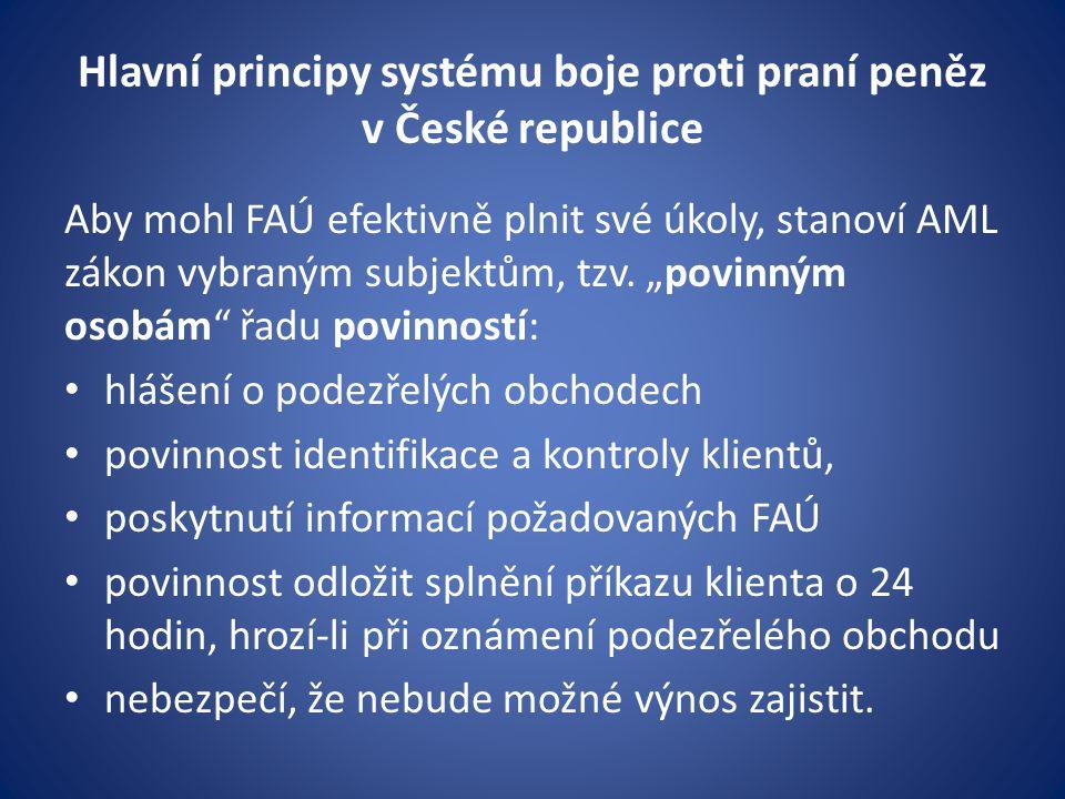 """Hlavní principy systému boje proti praní peněz v České republice Aby mohl FAÚ efektivně plnit své úkoly, stanoví AML zákon vybraným subjektům, tzv. """"p"""