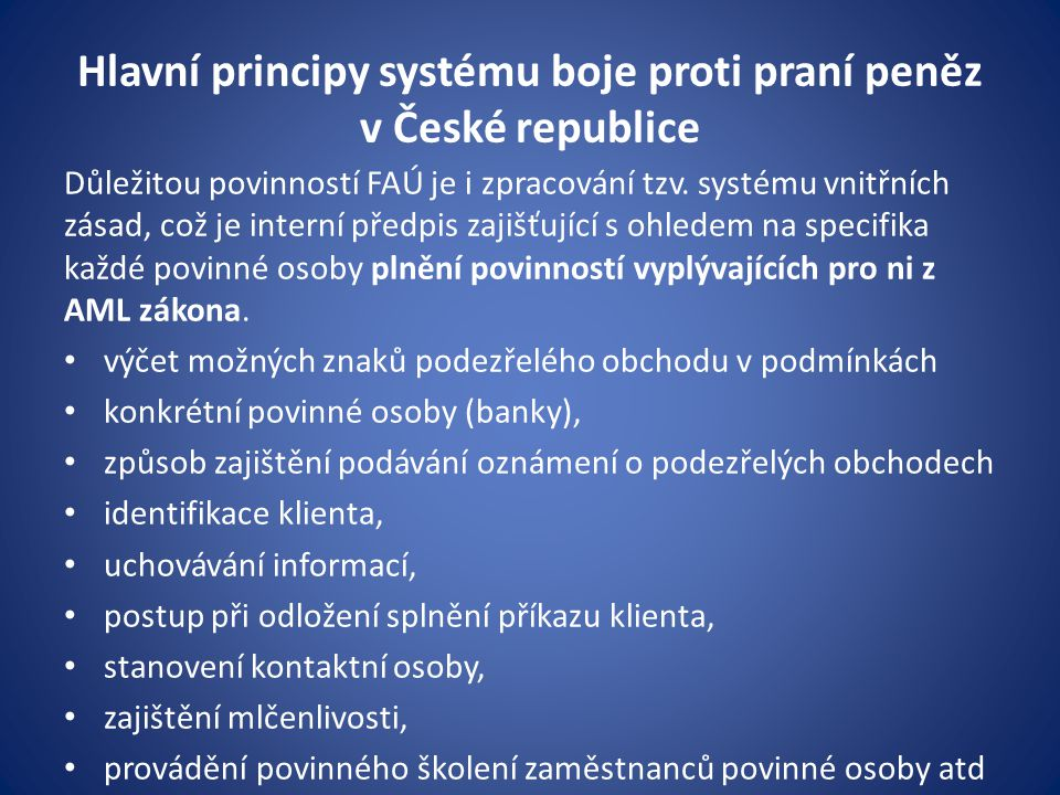 Hlavní principy systému boje proti praní peněz v České republice Důležitou povinností FAÚ je i zpracování tzv. systému vnitřních zásad, což je interní