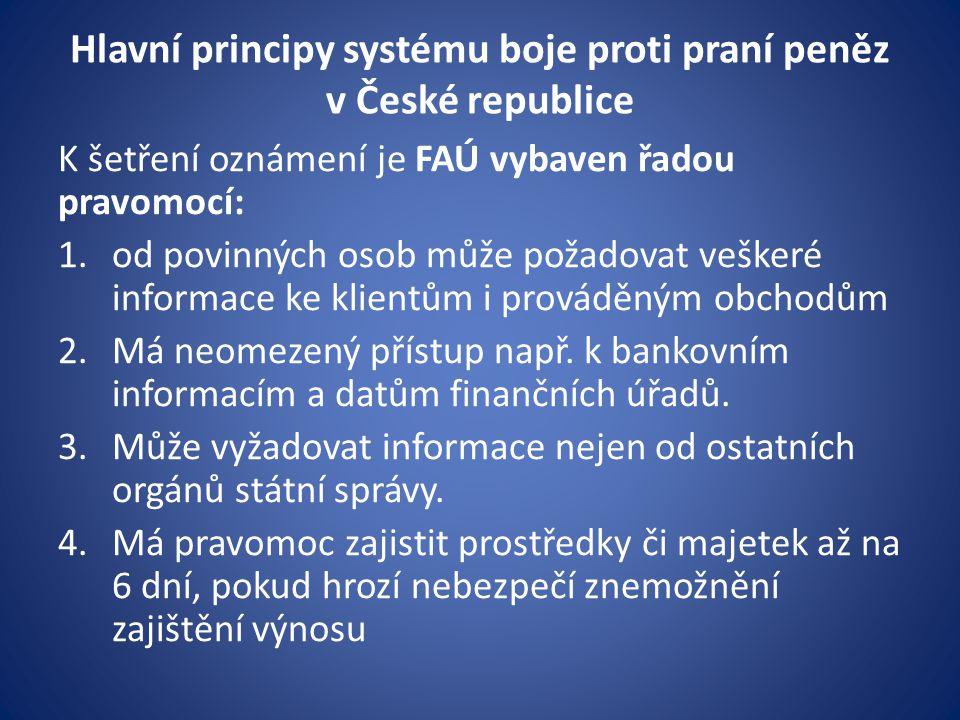 Hlavní principy systému boje proti praní peněz v České republice K šetření oznámení je FAÚ vybaven řadou pravomocí: 1.od povinných osob může požadovat