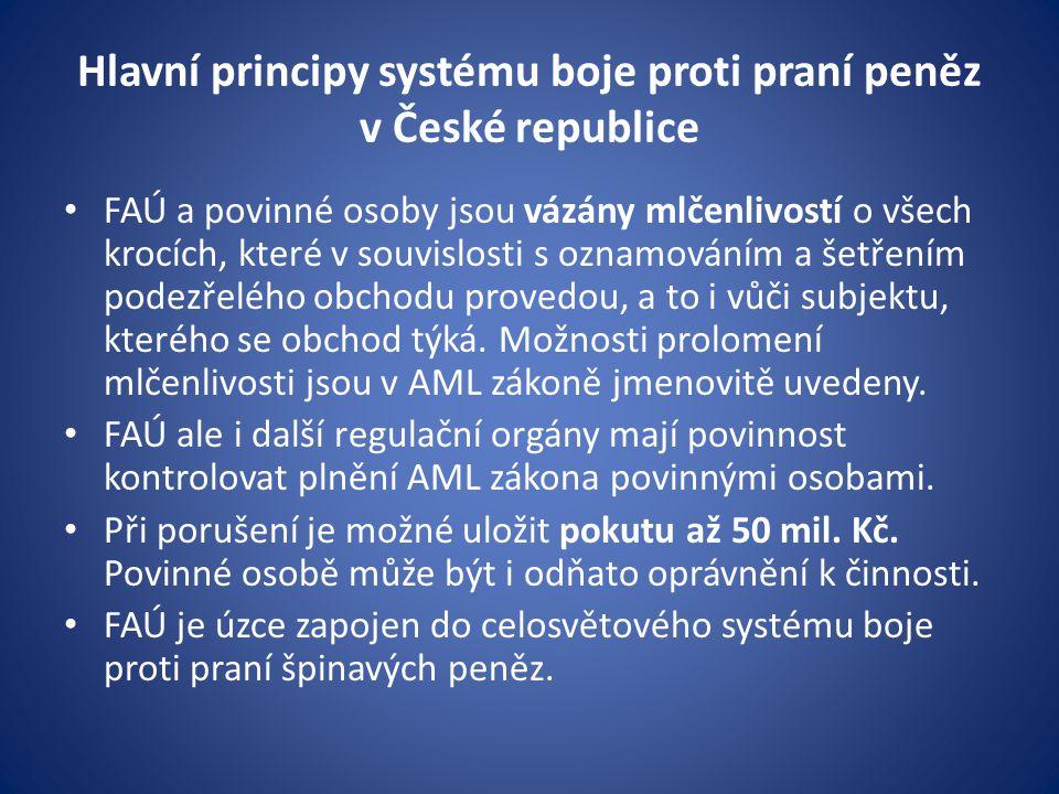 Hlavní principy systému boje proti praní peněz v České republice • FAÚ a povinné osoby jsou vázány mlčenlivostí o všech krocích, které v souvislosti s
