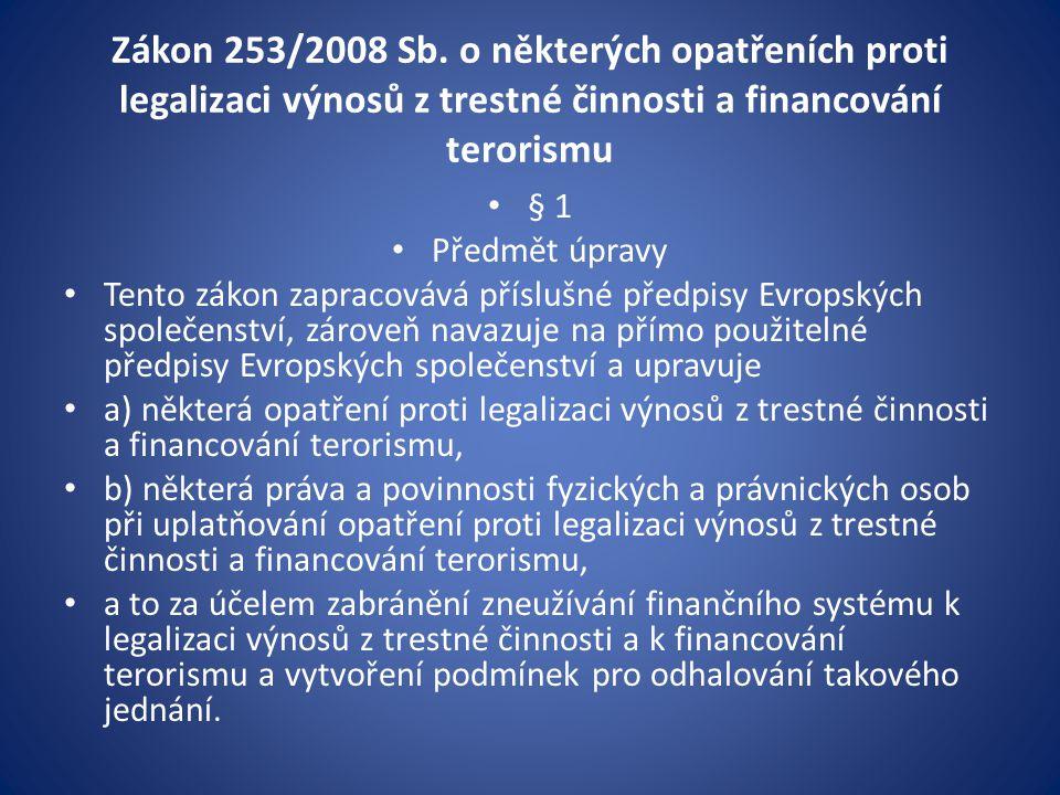 Zákon 253/2008 Sb. o některých opatřeních proti legalizaci výnosů z trestné činnosti a financování terorismu • § 1 • Předmět úpravy • Tento zákon zapr