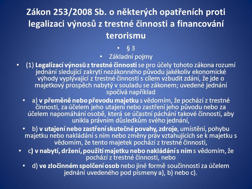 Zákon 253/2008 Sb. o některých opatřeních proti legalizaci výnosů z trestné činnosti a financování terorismu • § 3 • Základní pojmy • (1) Legalizací v