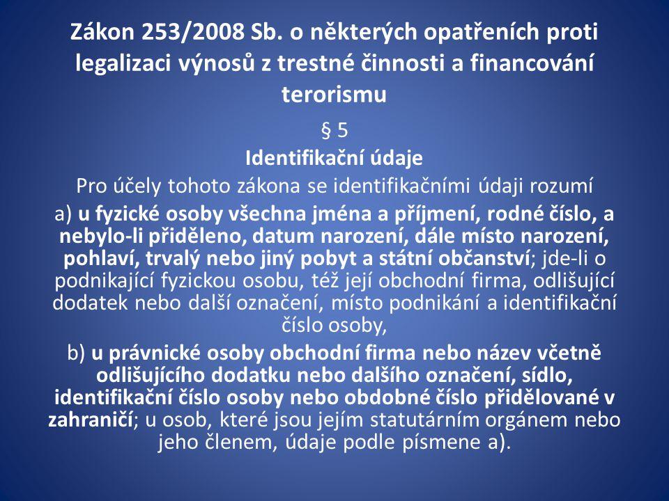 Zákon 253/2008 Sb. o některých opatřeních proti legalizaci výnosů z trestné činnosti a financování terorismu § 5 Identifikační údaje Pro účely tohoto