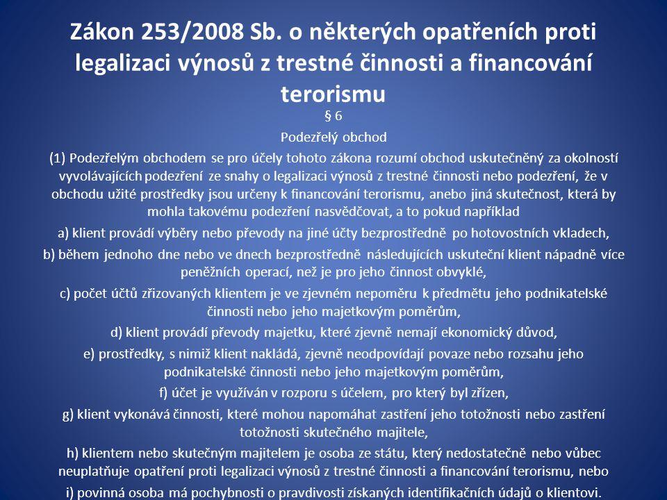 Zákon 253/2008 Sb. o některých opatřeních proti legalizaci výnosů z trestné činnosti a financování terorismu § 6 Podezřelý obchod (1) Podezřelým obcho