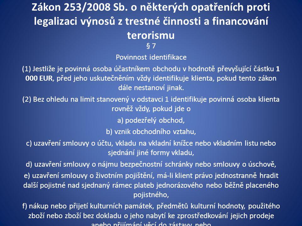 Zákon 253/2008 Sb. o některých opatřeních proti legalizaci výnosů z trestné činnosti a financování terorismu § 7 Povinnost identifikace (1) Jestliže j
