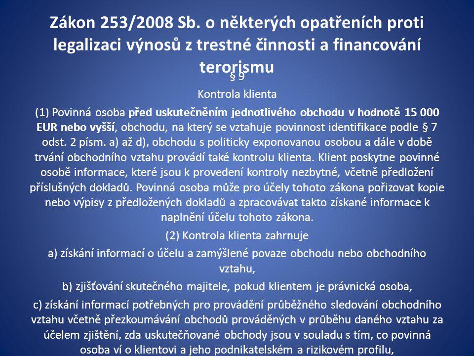 Zákon 253/2008 Sb. o některých opatřeních proti legalizaci výnosů z trestné činnosti a financování terorismu § 9 Kontrola klienta (1) Povinná osoba př