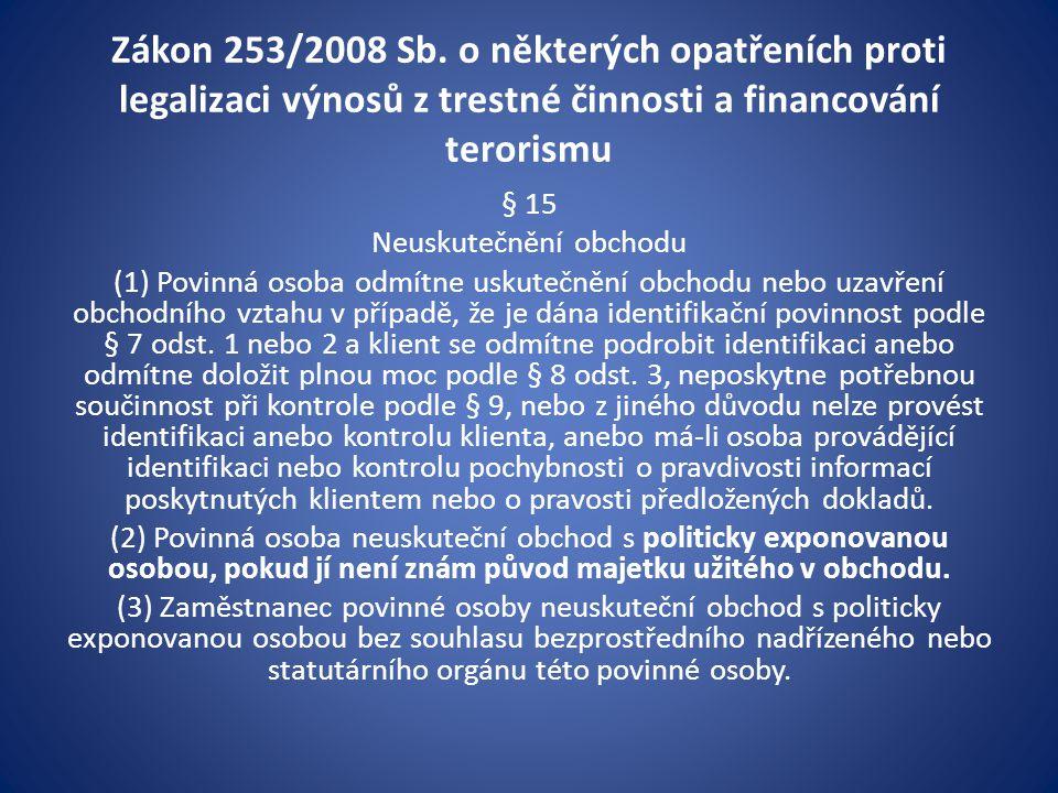 Zákon 253/2008 Sb. o některých opatřeních proti legalizaci výnosů z trestné činnosti a financování terorismu § 15 Neuskutečnění obchodu (1) Povinná os