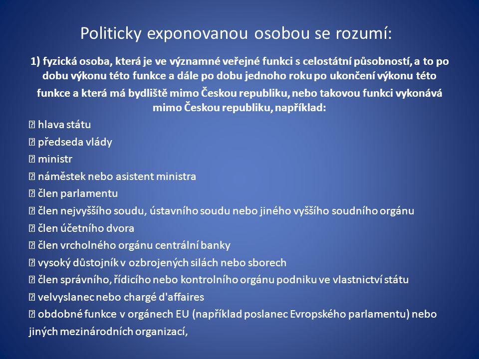Politicky exponovanou osobou se rozumí: 1) fyzická osoba, která je ve významné veřejné funkci s celostátní působností, a to po dobu výkonu této funkce