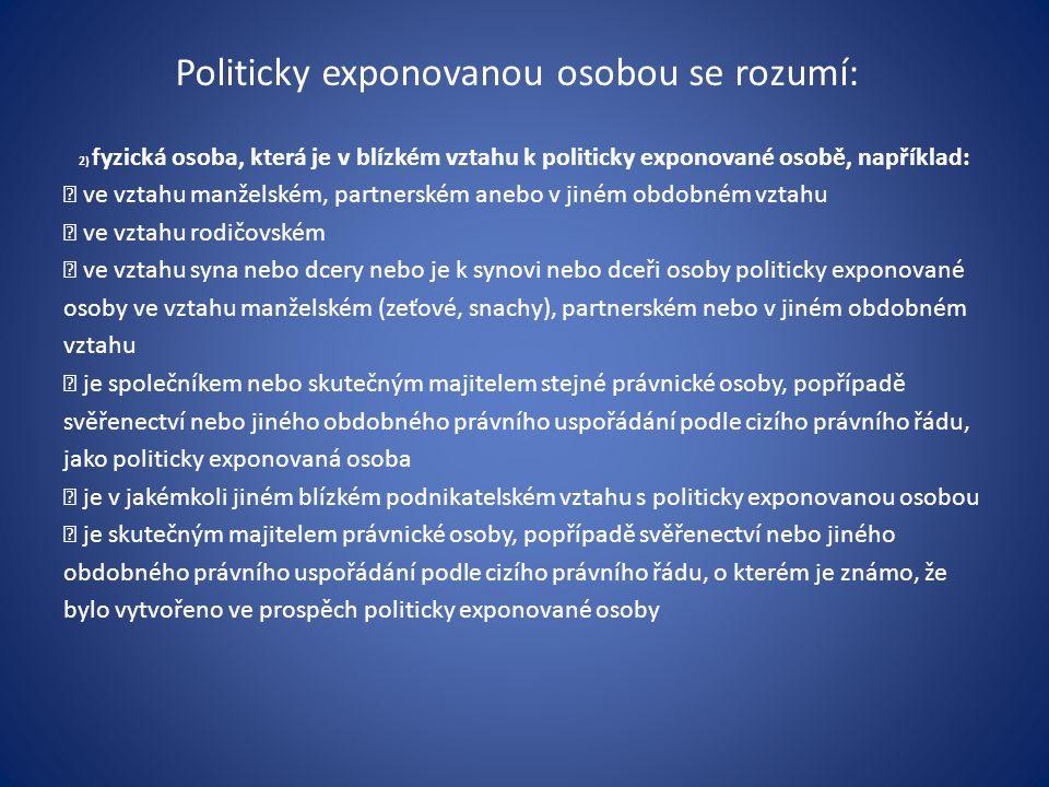 Politicky exponovanou osobou se rozumí: 2) fyzická osoba, která je v blízkém vztahu k politicky exponované osobě, například:  ve vztahu manželském, p