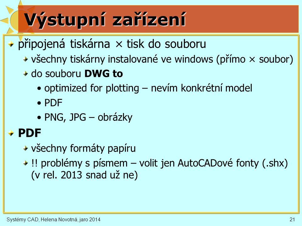 Výstupní zařízení připojená tiskárna × tisk do souboru všechny tiskárny instalované ve windows (přímo × soubor) do souboru DWG to •optimized for plott