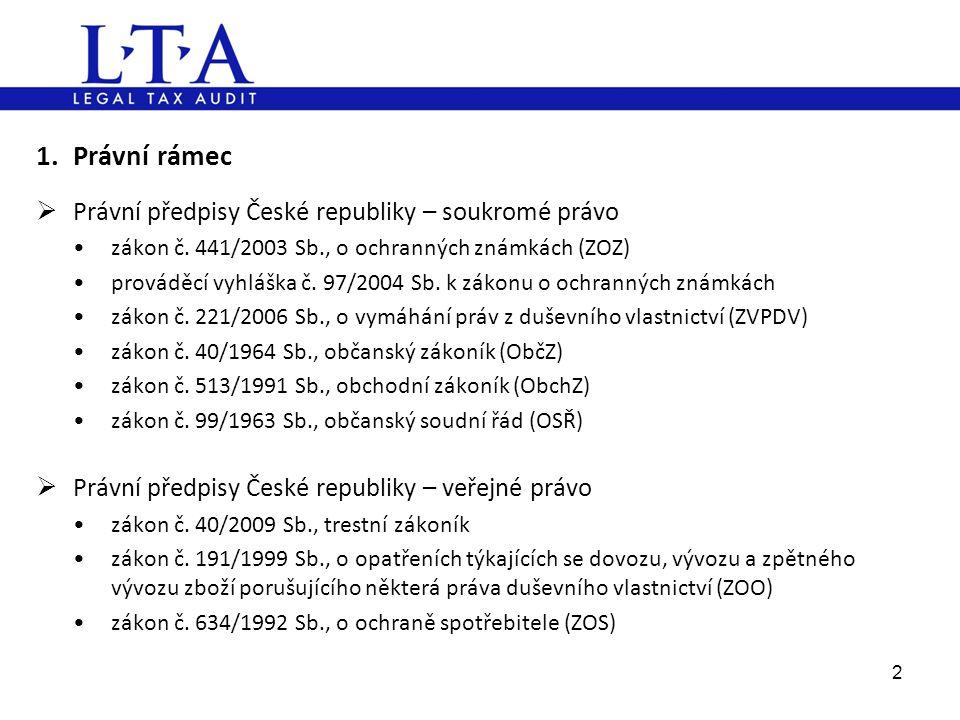 1.Právní rámec  Právní předpisy České republiky – soukromé právo •zákon č. 441/2003 Sb., o ochranných známkách (ZOZ) •prováděcí vyhláška č. 97/2004 S