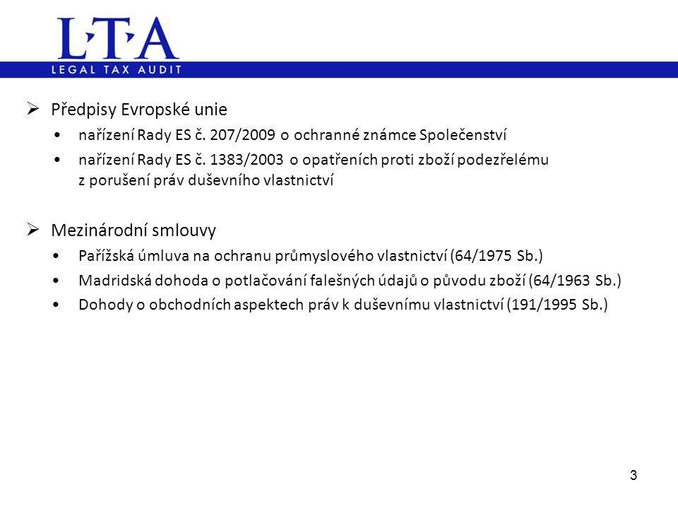 Předpisy Evropské unie •nařízení Rady ES č. 207/2009 o ochranné známce Společenství •nařízení Rady ES č. 1383/2003 o opatřeních proti zboží podezřel
