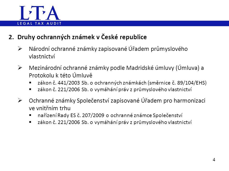 2.Druhy ochranných známek v České republice  Národní ochranné známky zapisované Úřadem průmyslového vlastnictví  Mezinárodní ochranné známky podle M