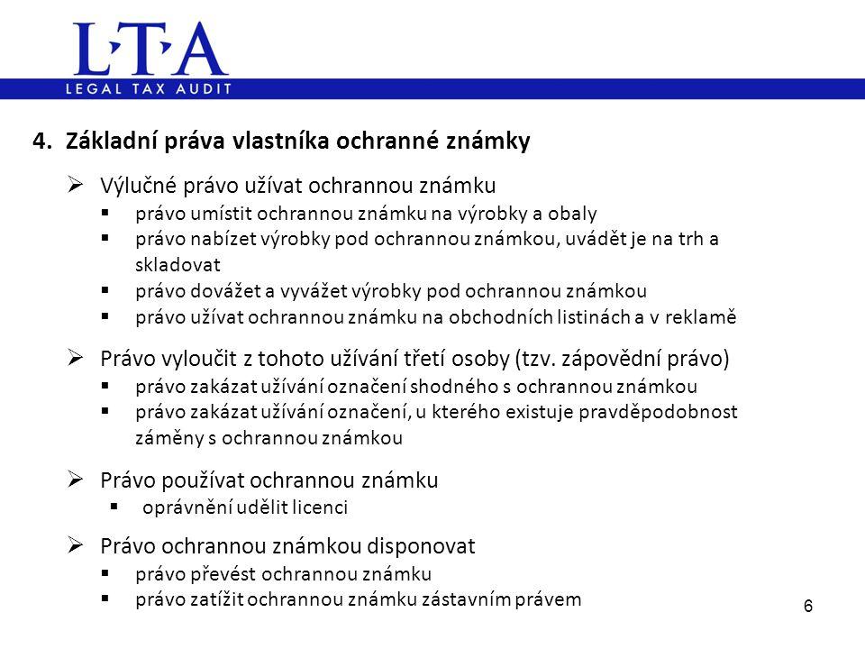 4.Základní práva vlastníka ochranné známky  Výlučné právo užívat ochrannou známku  právo umístit ochrannou známku na výrobky a obaly  právo nabízet