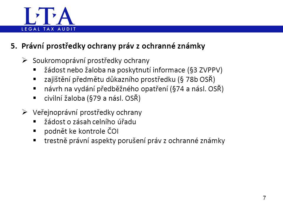 5. Právní prostředky ochrany práv z ochranné známky  Soukromoprávní prostředky ochrany  žádost nebo žaloba na poskytnutí informace (§3 ZVPPV)  zaji