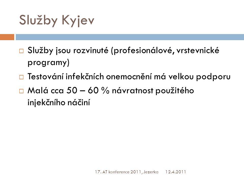 Služby Kyjev  Služby jsou rozvinuté (profesionálové, vrstevnické programy)  Testování infekčních onemocnění má velkou podporu  Malá cca 50 – 60 % návratnost použitého injekčního náčiní 12.4.2011 17.
