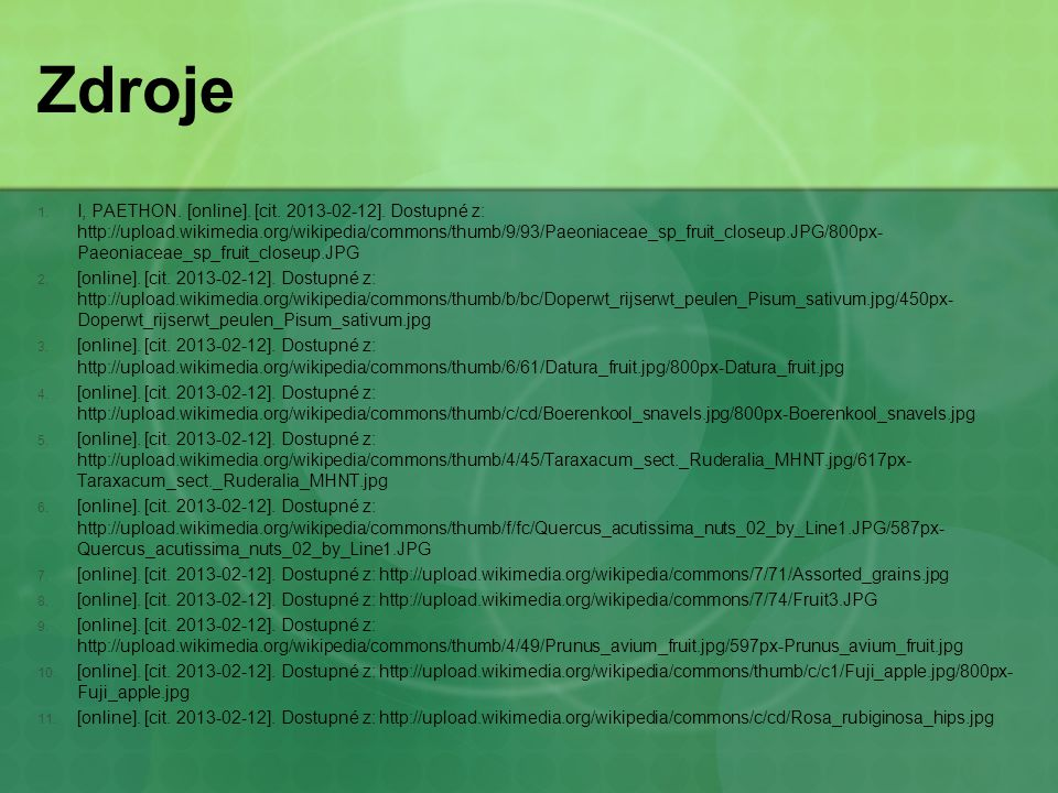 Zdroje 1. I, PAETHON. [online]. [cit. 2013-02-12]. Dostupné z: http://upload.wikimedia.org/wikipedia/commons/thumb/9/93/Paeoniaceae_sp_fruit_closeup.J