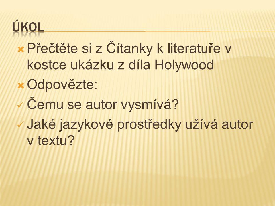  Přečtěte si z Čítanky k literatuře v kostce ukázku z díla Holywood  Odpovězte:  Čemu se autor vysmívá?  Jaké jazykové prostředky užívá autor v te
