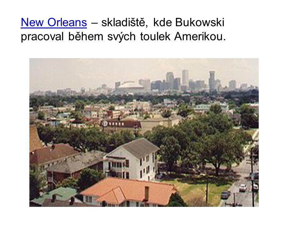 New OrleansNew Orleans – skladiště, kde Bukowski pracoval během svých toulek Amerikou.