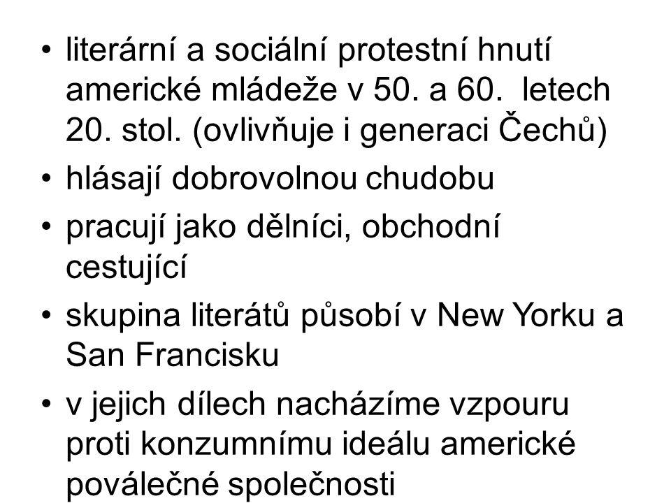 •literární a sociální protestní hnutí americké mládeže v 50. a 60. letech 20. stol. (ovlivňuje i generaci Čechů) •hlásají dobrovolnou chudobu •pracují