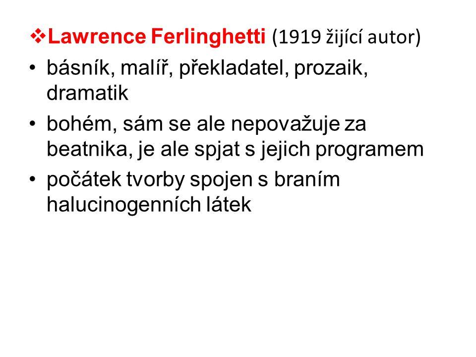  Lawrence Ferlinghetti (1919 žijící autor) •básník, malíř, překladatel, prozaik, dramatik •bohém, sám se ale nepovažuje za beatnika, je ale spjat s j