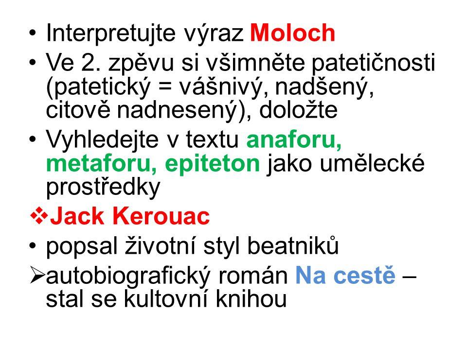 •Interpretujte výraz Moloch •Ve 2. zpěvu si všimněte patetičnosti (patetický = vášnivý, nadšený, citově nadnesený), doložte •Vyhledejte v textu anafor