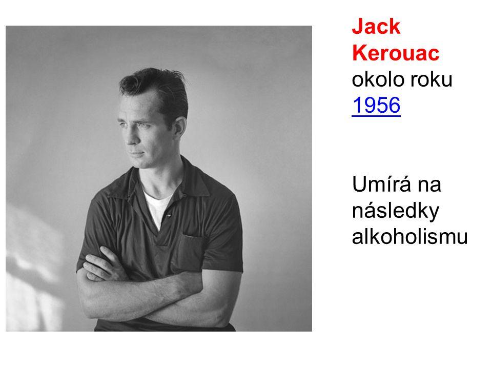 Jack Kerouac okolo roku 1956 1956 Umírá na následky alkoholismu