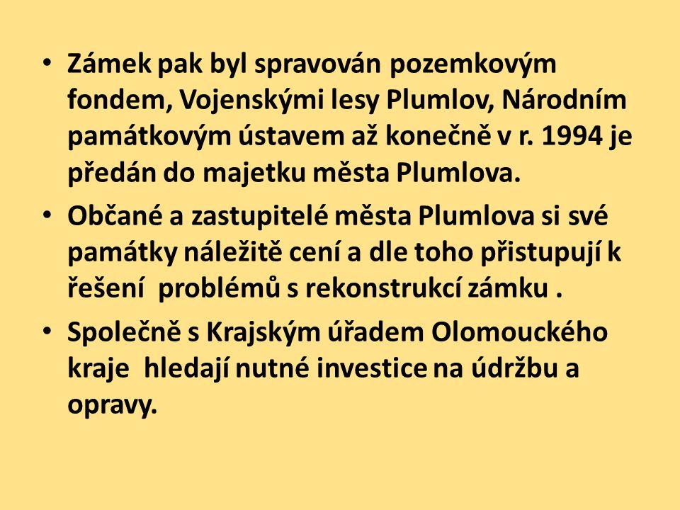 • Zámek pak byl spravován pozemkovým fondem, Vojenskými lesy Plumlov, Národním památkovým ústavem až konečně v r. 1994 je předán do majetku města Plum