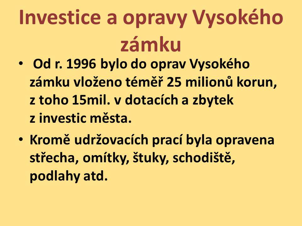 Investice a opravy Vysokého zámku • Od r. 1996 bylo do oprav Vysokého zámku vloženo téměř 25 milionů korun, z toho 15mil. v dotacích a zbytek z invest